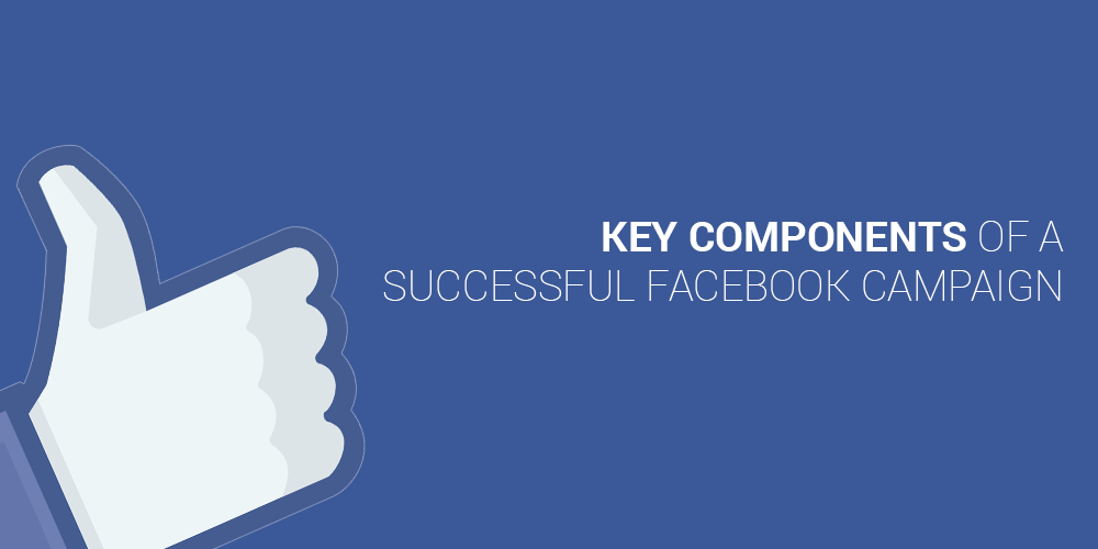 The 5 Key Components Of A Successful Facebook Campaign