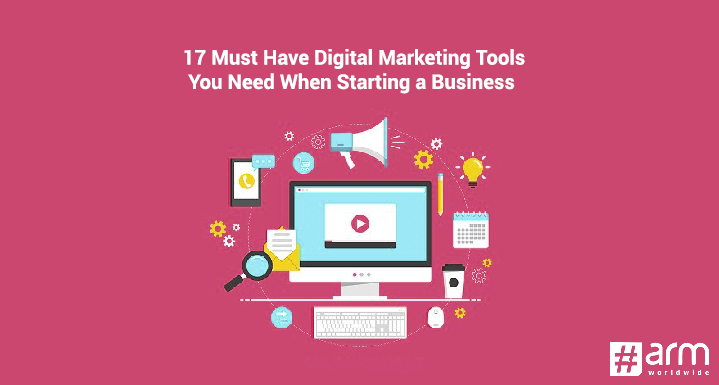 17 Must Have Digital Marketing Tools You Need When Starting a Business