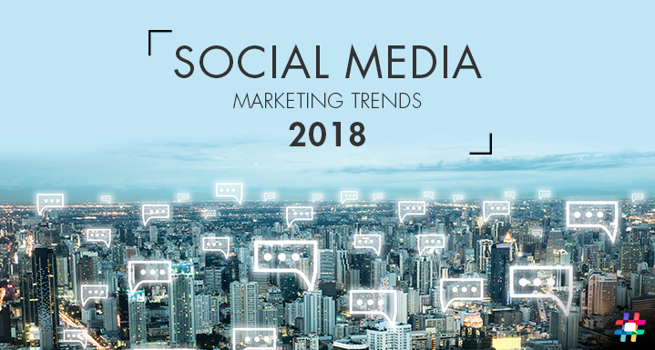 Foreseeable Trends 2018 in the Social Media Industry