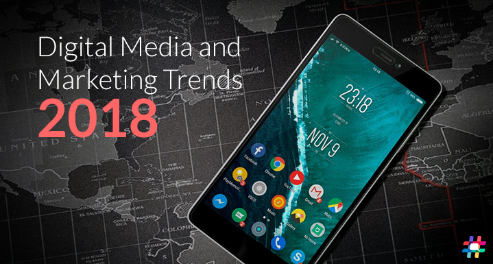 Digital Media and Marketing Trends 2018