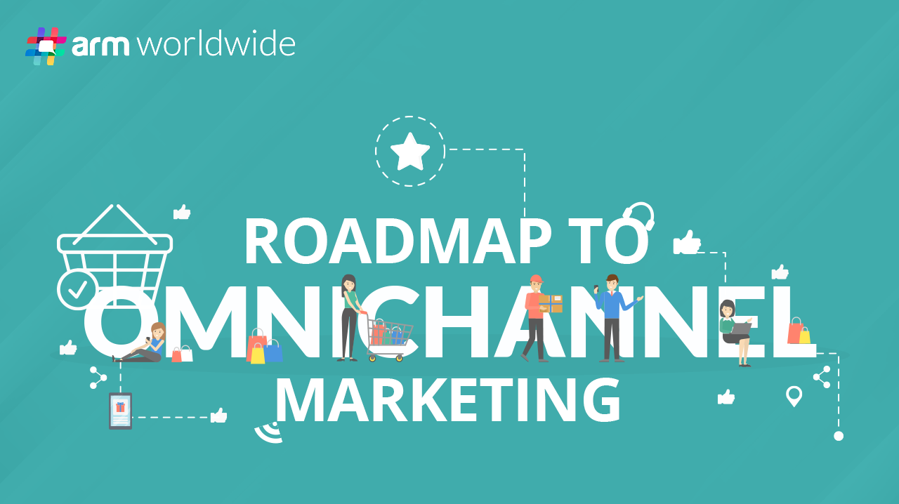 Roadmap to Omnichannel Marketing