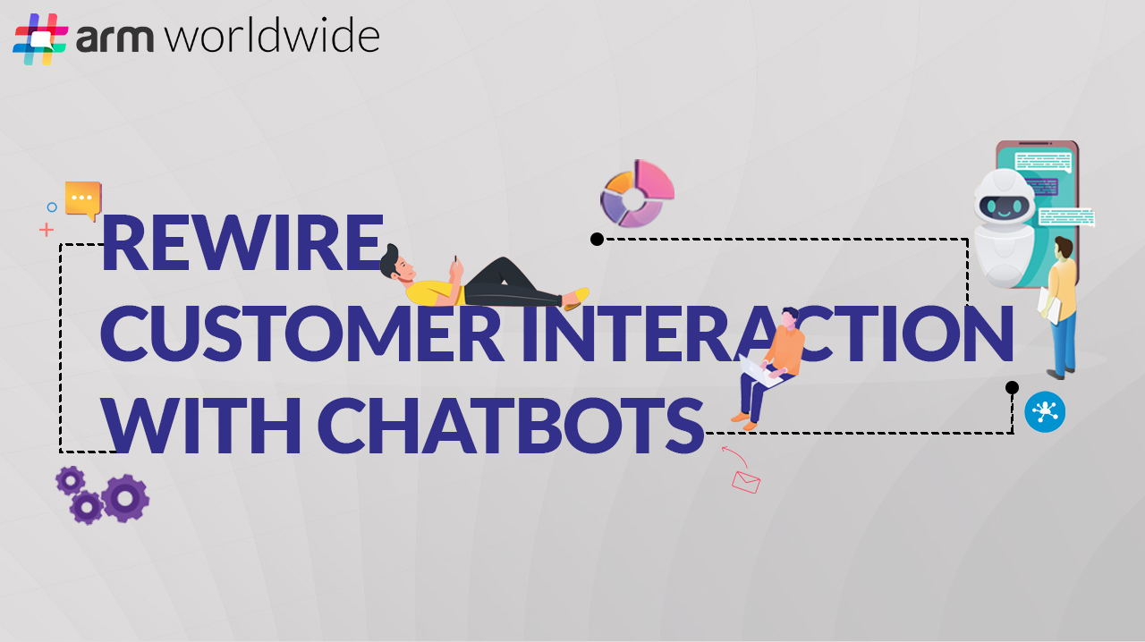 Rewire Customer Interaction With Chatbots