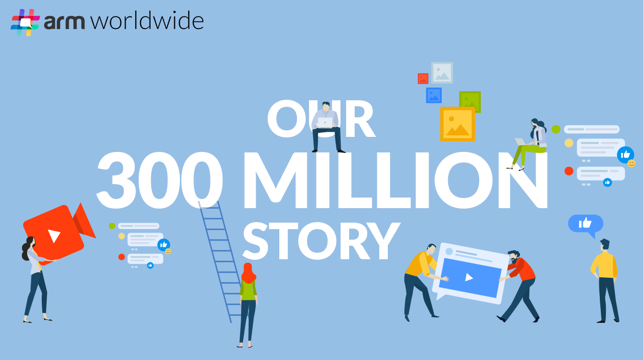 Our 300 Million Story