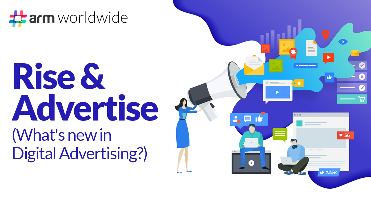 Rise & Advertise – What's new in Digital Advertising?