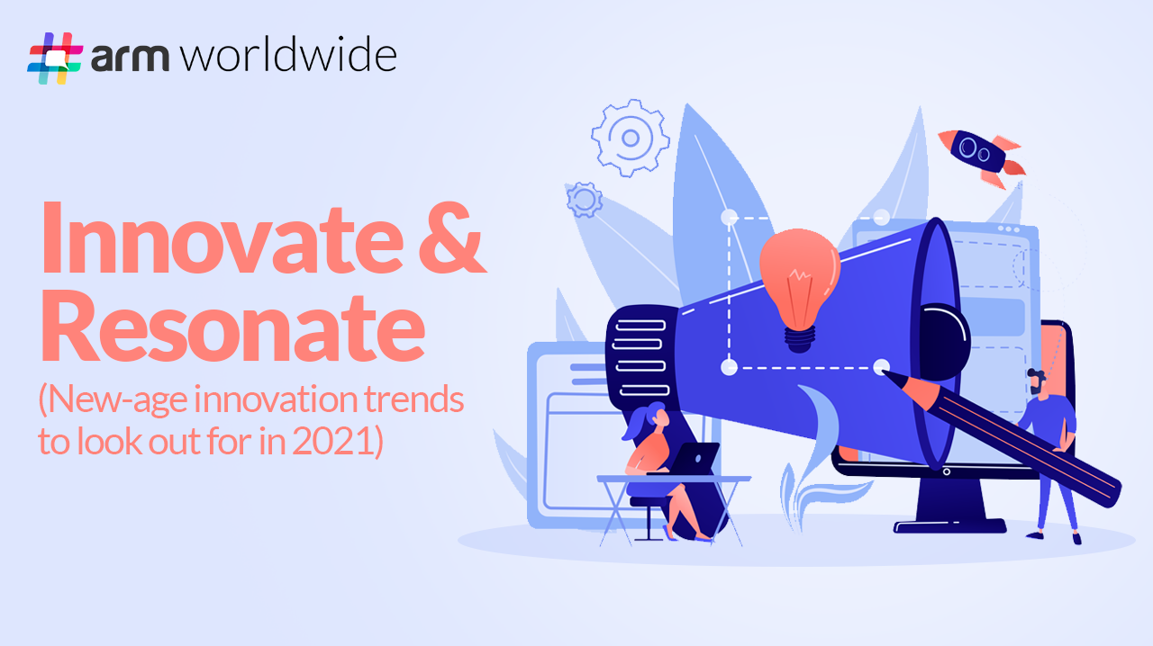 Innovate and Resonate – New-age Innovation Trends to Lookout for in 2021