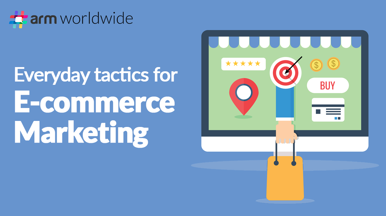 Everyday Tactics for E-commerce Marketing
