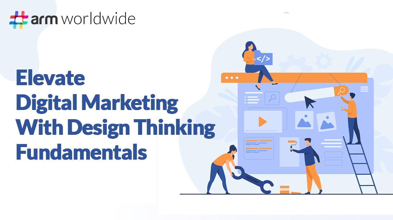 Elevate Digital Marketing With Design Thinking Fundamentals