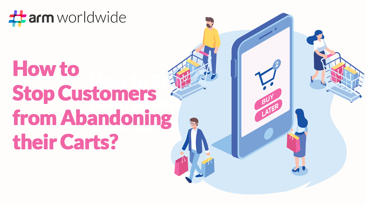 How to Stop Customers from Abandoning their Carts?