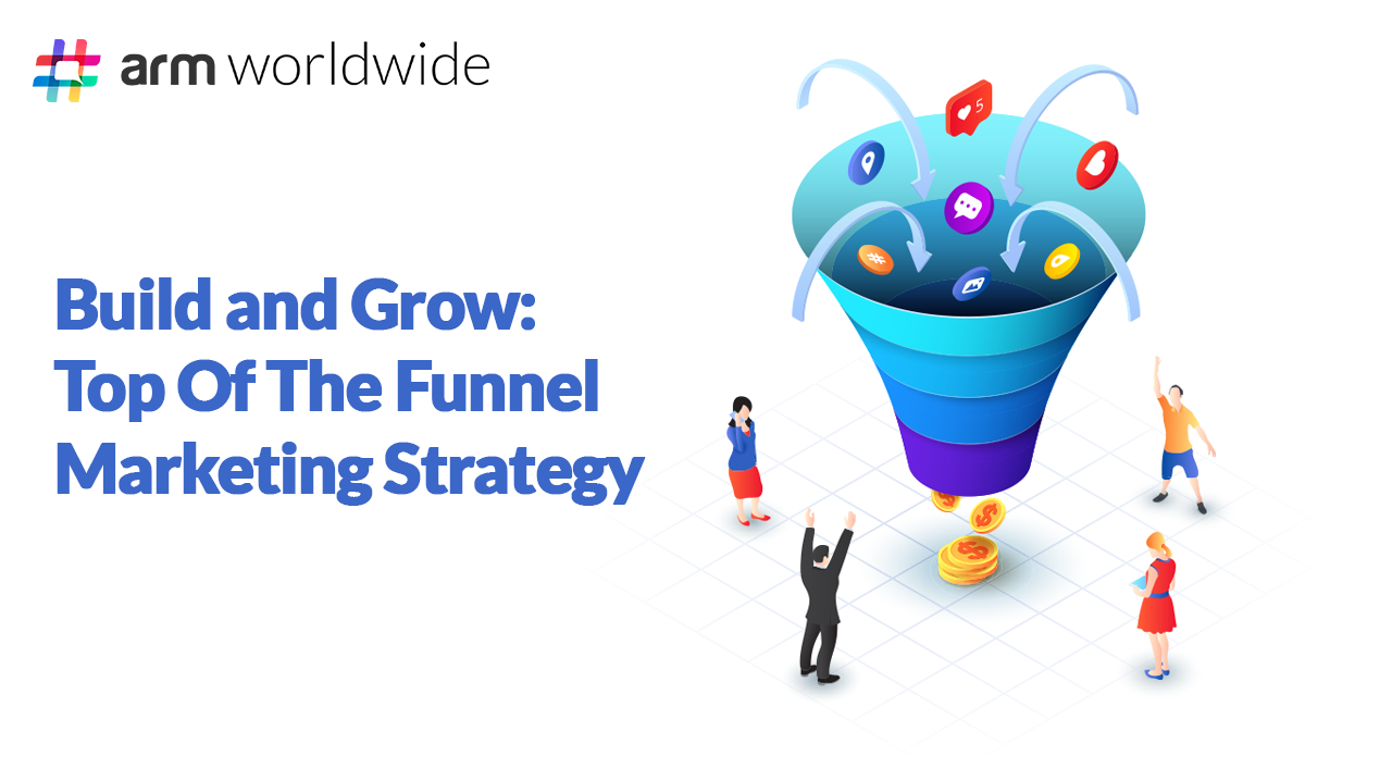 Build and Grow: Top Of The Funnel Marketing Strategy
