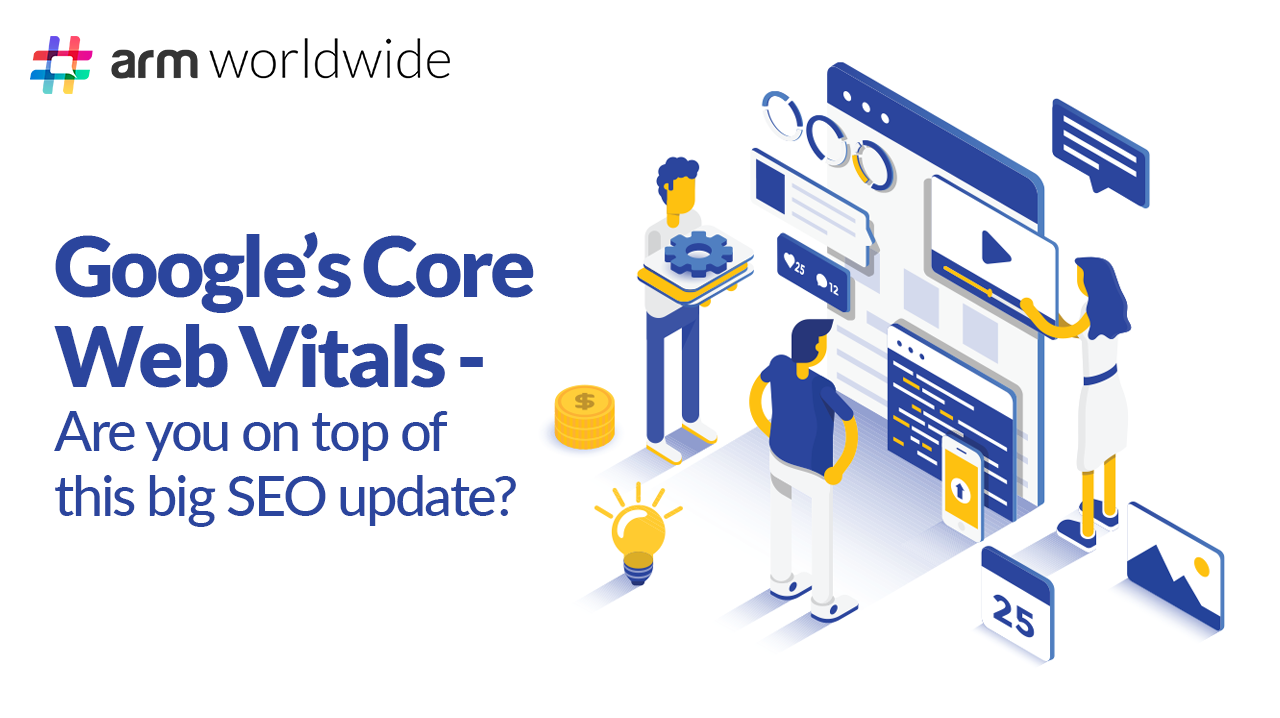 Google's Core Web Vitals – Are You on Top of This Big SEO update?