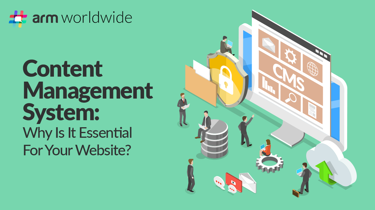 Content Management System: Why Is It Essential For Your Website?