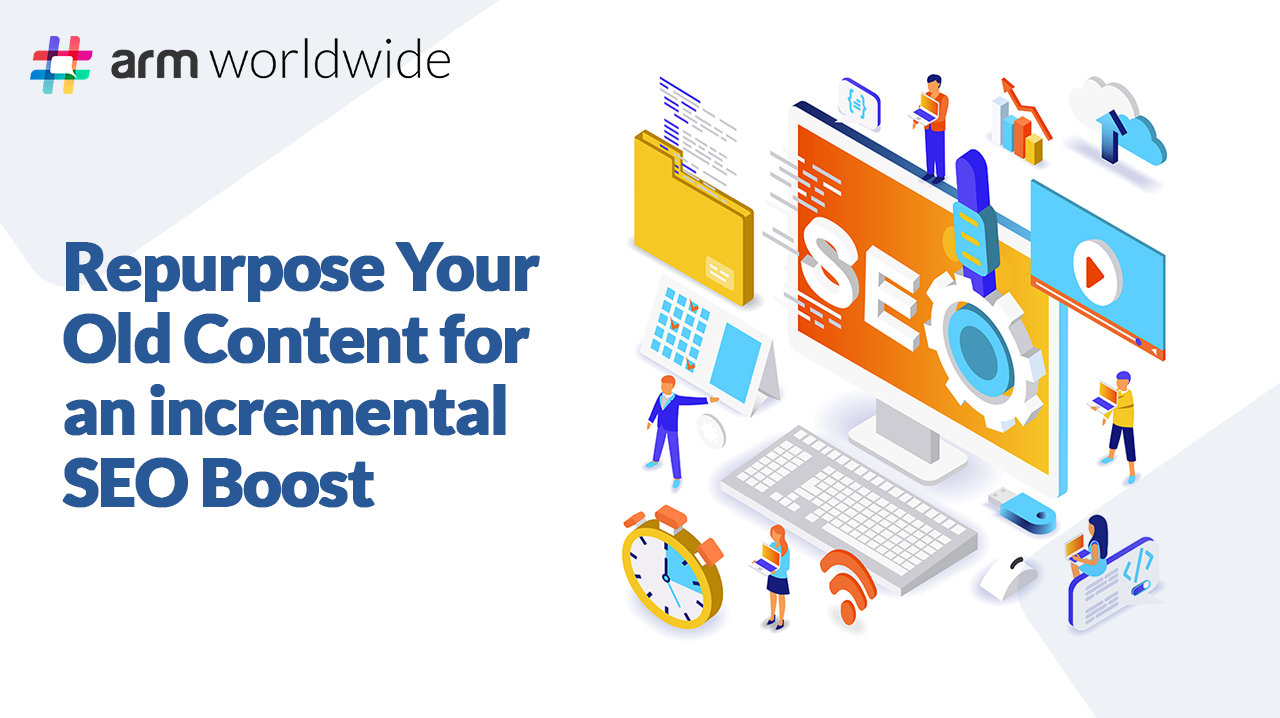 Repurpose Your Old Content for an Incremental SEO Boost