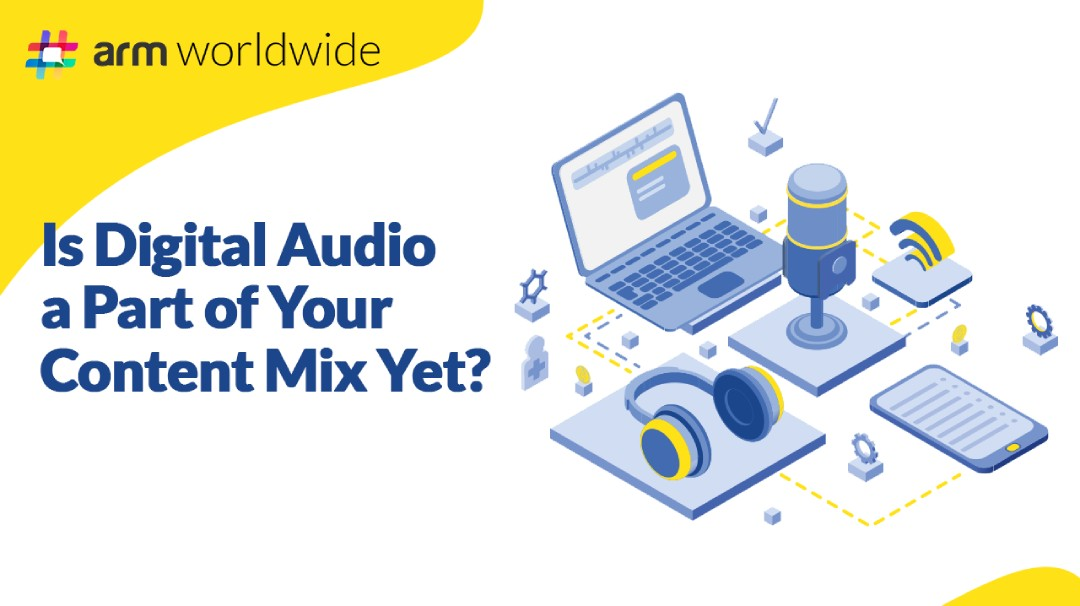 Is Digital Audio a Part of Your Content Mix Yet?