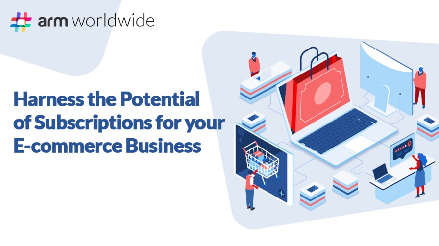 Harness the Potential of Subscriptions for your E-commerce Business